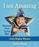 Sheila Walsh I Am Amazing (God's Mighty Warrior)