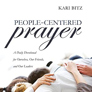 People-Centered Prayer: A Daily Devotional for Ourselves, Our Friends, and Our Leaders | [Kari Bitz]