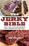 img - for The Jerky Bible: How to Dry, Cure, and Preserve Beef, Venison, Fish, and Fowl book / textbook / text book