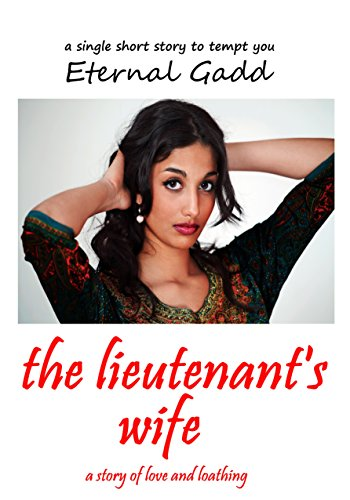 Eternal Gadd - The Lieutenant's Wife: a story of love and loathing