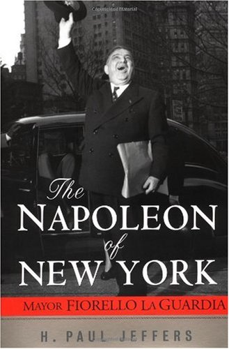 The Napoleon of New York: Mayor Fiorello LaGuardia