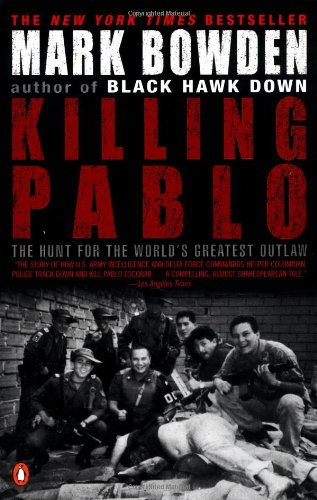 Killing Pablo: The Hunt for the World's Greatest Outlaw, Bowden, Mark
