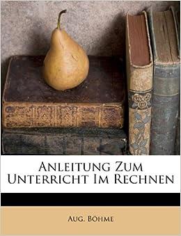 Anleitung Zum Unterricht Im Rechnen German Edition Aug