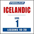 Pimsleur Icelandic Level 1 Lessons 16-20: Learn to Speak and Understand Icelandic with Pimsleur Language Programs Rede von  Pimsleur Gesprochen von:  Pimsleur