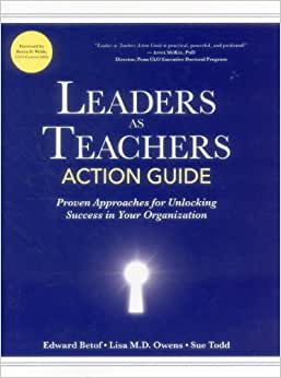 Leaders As Teachers Action Guide: Practical Approaches For Unlocking Success In Your Organization