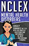 NCLEX: Mental Health Disorders: Easily Dominate The Test With 105 Practice Questions & Rationales to Help You Become a Nurse! (Nursing Review Questions ... Examination Preparation)