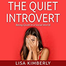 The Quiet Introvert: Being Quiet in a Social World (       UNABRIDGED) by Lisa Kimberly Narrated by Kerri Carter