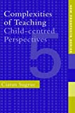 img - for Complexities of Teaching: Child-Centred Perspectives (New Prospects) by Ciaran Sugrue (1997-02-28) book / textbook / text book
