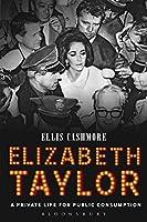 Elizabeth Taylor: A Private Life for Public Consumption