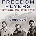 Freedom Flyers: The Tuskegee Airmen of World War II  (       UNABRIDGED) by J. Todd Moye Narrated by Brandon Massey