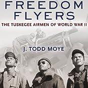 Freedom Flyers: The Tuskegee Airmen of World War II | [J. Todd Moye]