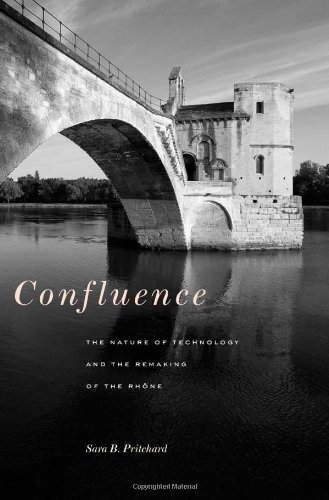 Confluence: The Nature of Technology and the Remaking of the Rhône (Harvard Historical Studies)