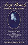 img - for Amy Beach, Passionate Victorian: The Life and Work of an American Composer, 1867-1944 1st edition by Block, Adrienne Fried (1998) Hardcover book / textbook / text book