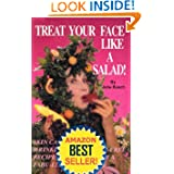 Treat Your Face Like a Salad Skin Care Naturally Wrinkle and Blemish Free Recipes and Gourmet Hints for a Fabu lishous Face Volume I Succulent Seductive Skin The Basics
