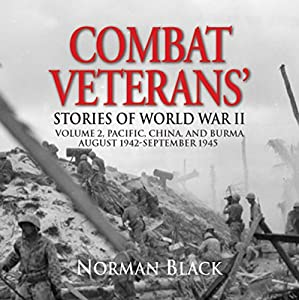 Combat Veterans' Stories of World War II: Volume 2: Pacific, China, and Burma, August 1942 - September 1945 Audiobook