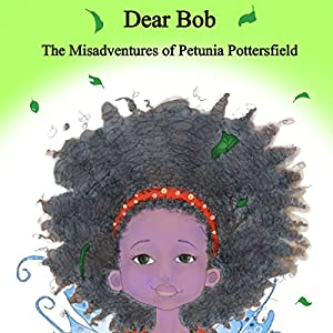 Dear Bob: The Misadventures of Petunia Potterfield Audiobook