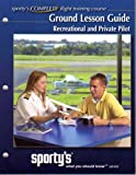 Sporty's Complete Flight Training Course: Ground Lesson Guide for the Recreational and Private Pilot Training Course Outlines