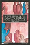 img - for A Case Study in the Insanity Defense- The Trial of John W. Hinckley, Jr. 3rd (third) Edition by Richard C. Bonnie, John C. Jeffries, Jr., Peter W. Low [2008] book / textbook / text book