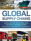 "Global Supply Chains: Evaluating Regions on an EPIC Framework - Economy, Politics, Infrastructure, and Competence: ""EPIC"" Structure - Economy, Politics, Infrastructure, and Competence"