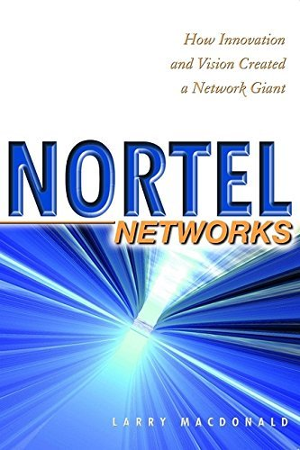 nortel-networks-how-innovation-and-vision-created-a-network-giant-by-larry-macdonald-2000-10-06