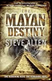 Mayan Destiny (The Mayan Trilogy) (0857381717) by Alten, Steve