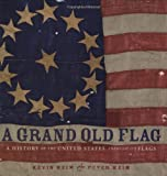 A Grand Old Flag: A History of the United States Through its Flags