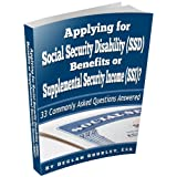 Applying for Social Security Disability (SSD) Benefits or Supplemental Security Income (SSI)? 33 Commonly Asked Questions Answered