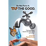 Do not Force it, TAP THE GOOD. ~ Jacent Mpalyenkana