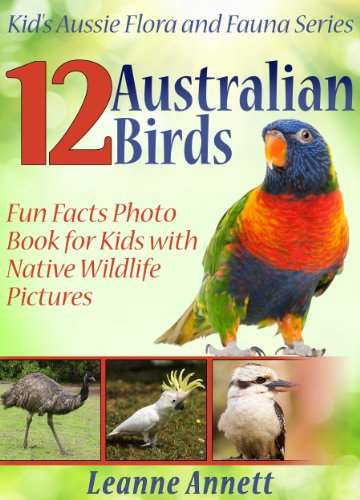 12 Australian Birds! Kids Book About Birds: Fun Animal Facts Photo Book for Kids with Native Wildlife Pictures (Kid's Aussie Flora and Fauna Series)