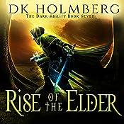Rise of the Elder: The Dark Ability, Book 7 | D. K. Holmberg