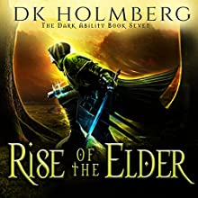 Rise of the Elder: The Dark Ability, Book 7 Audiobook by D. K. Holmberg Narrated by Vikas Adam