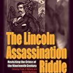 The Lincoln Assassination Riddle: Revisiting the Crime of the Nineteenth Century | Frank J. Williams,Michael Burkhimer