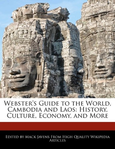 Webster's Guide to the World, Cambodia and Laos: History, Culture, Economy, and More