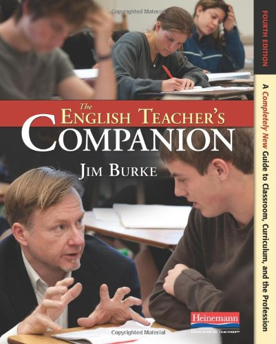 The English Teachers Companion, Fourth Edition: A Completely New Guide to Classroom, Curriculum, and the Profession