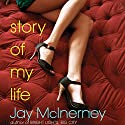 Story of My Life Audiobook by Jay McInerney Narrated by Tanya Eby