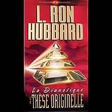 La Dianétique: La Thèse Originelle: (Dianetics: The Original Thesis)   Livre audio Auteur(s) : L. Ron Hubbard Narrateur(s) :  uncredited