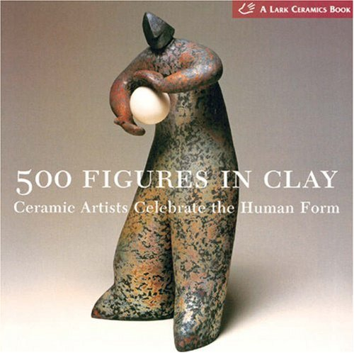 500 Figures in Clay : Ceramic Artists Celebrate the Human Form, VERONIKA ALICE GUNTER