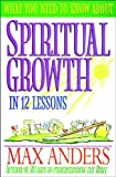 What You Need to Know About Spiritual Growth in 12 Lessons: The What You Need To Know Study Guide Series (0840719361) by Anders, Max