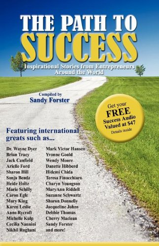 The Path To Success: Inspirational Stories From Entrepreneurs Around The World