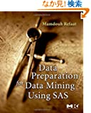 Data Preparation for Data Mining Using SAS (The Morgan Kaufmann Series in Data Management Systems)
