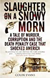 img - for Slaughter on a Snowy Morn: A Tale of Murder, Corruption and the Death Penalty Case that Shocked America book / textbook / text book