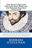 Barbara O'Sullivan The King's Quinto: The Life And Times Of Sir Walter Raleigh (1552-1618): Includes The Trial Of Sir Walter Raleigh At Winchester Castle In 1603