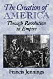 The Creation of America: Through Revolution to Empire