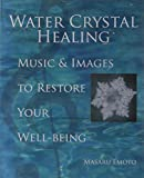 Water Crystal Healing: Music and Images to Restore Your Well-being (Book & CD)