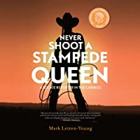 Never Shoot a Stampede Queen (       UNABRIDGED) by Mark Leiren-Young Narrated by Mark Leiren-Young