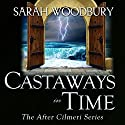 Castaways in Time: The After Cilmeri Series, Book 6 Audiobook by Sarah Woodbury Narrated by Laurel Schroeder