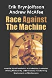 img - for Race Against the Machine: How the Digital Revolution is Accelerating Innovation, Driving Productivity, and Irreversibly Transforming Employment and the Economy by Brynjolfsson, Erik (2012) book / textbook / text book