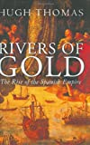 Rivers of Gold: The Rise of the Spanish Empire (0297645633) by Thomas, Hugh