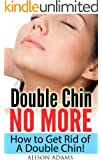 Double Chin No More - How to Get Rid of A Double Chin! (Natural Beauty Book 1) (English Edition)