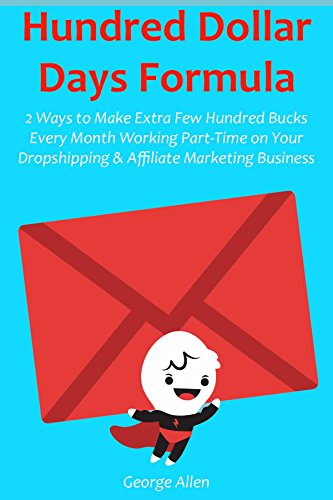 HUNRED DOLLAR  DAYS FORMULA: 2 Ways to Make Extra Few Hundred Bucks Every Month Working Part-Time on Your Dropshipping & Affiliate Marketing Business
